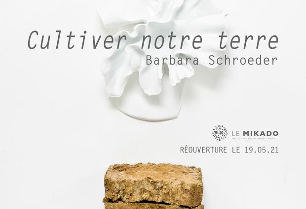 Exposition Barbara Schroeder : Cultiver notre terre